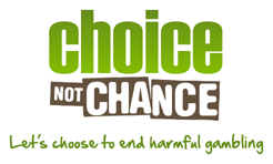 Choice Not Chance: Let's choose to end harmful gambling.