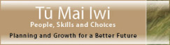 Tū Mai Iwi: People, Skills and Choices. Planning and growth for a better future.