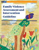 Family Violence Assessment and Intervention Guideline: Child abuse and intimate partner violence