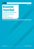Rauemi Atawhai – A guide to developing health education resources in New Zealand