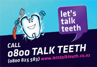 Let's Talk Teeth: call 0800 TALK TEETH (or 0800 825 583)