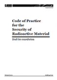 Draft Code of Practice for the Security of Radioactive Material.