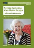Secure Dementia Care Home Design: Information Resource.